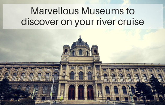 Museums to discover on your river cruise