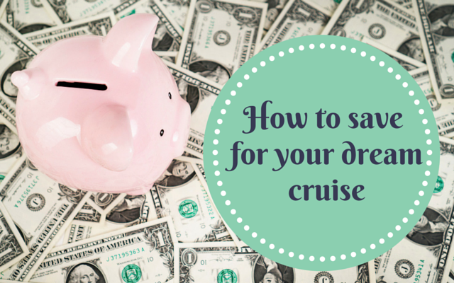 How to save for your dream cruise